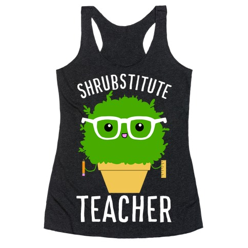 Shrubstitute Teacher Racerback Tank Top