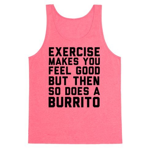 Exercise Makes You Feel Good But Then So Does A Burrito Tank Top