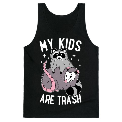 My Kids Are Trash Tank Top