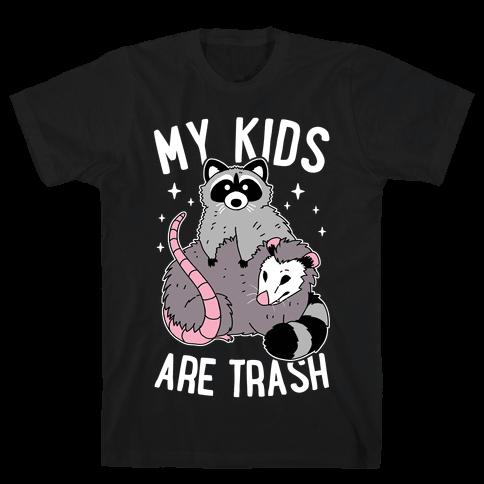 My Kids Are Trash Mens/Unisex T-Shirt