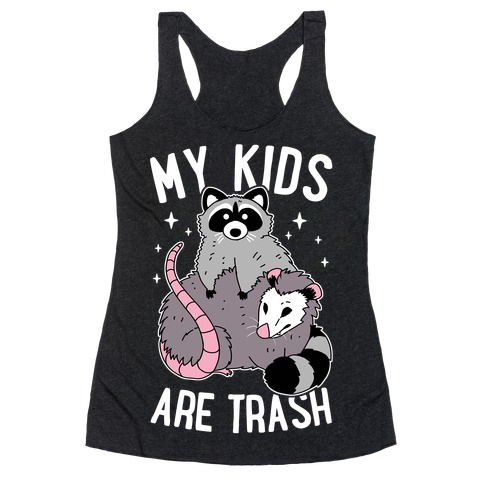 My Kids Are Trash Racerback Tank Top