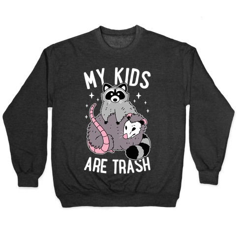 My Kids Are Trash Pullover