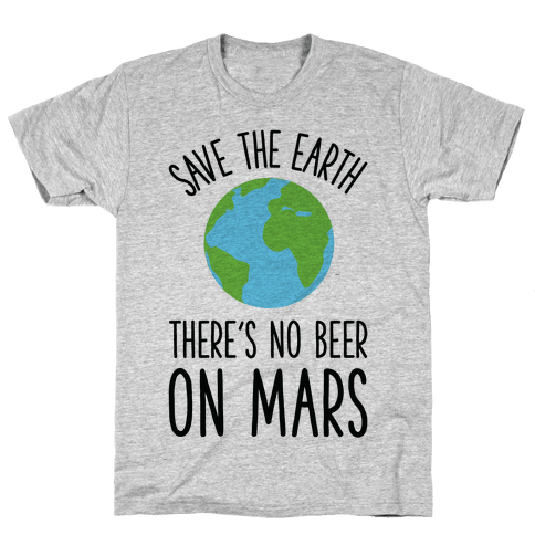 Save the Earth No Beer Mens T-Shirt