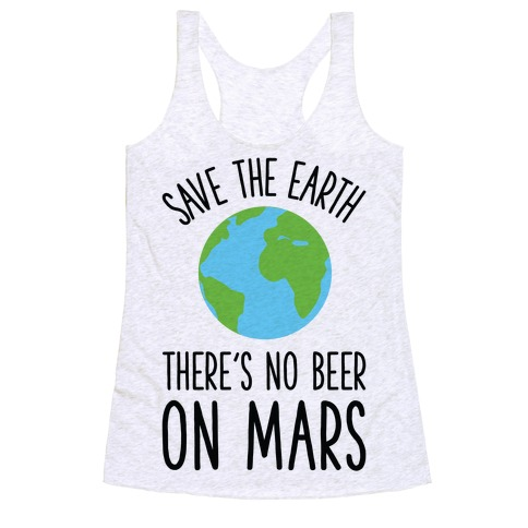 Save the Earth No Beer Racerback Tank Top