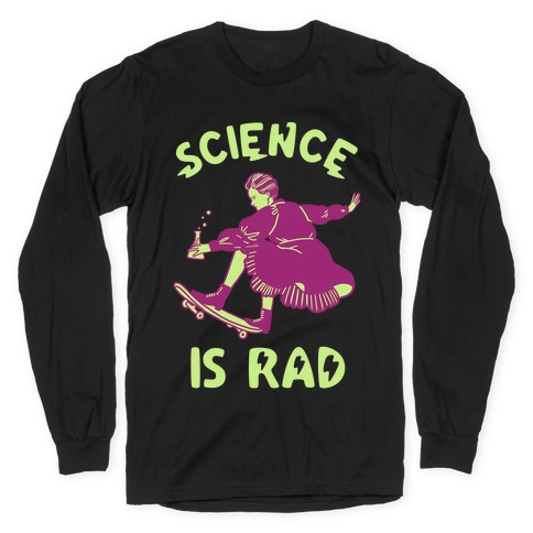Science Is Rad (Marie Curie) Long Sleeve T-Shirt