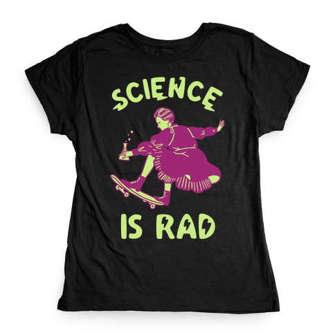 Science Is Rad (Marie Curie) Womens T-Shirt