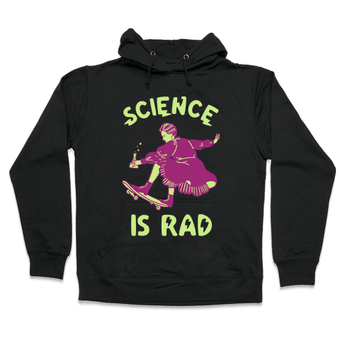 Science Is Rad (Marie Curie) Hooded Sweatshirt