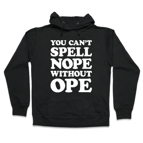 You Can't Spell Nope Without Ope Hooded Sweatshirt