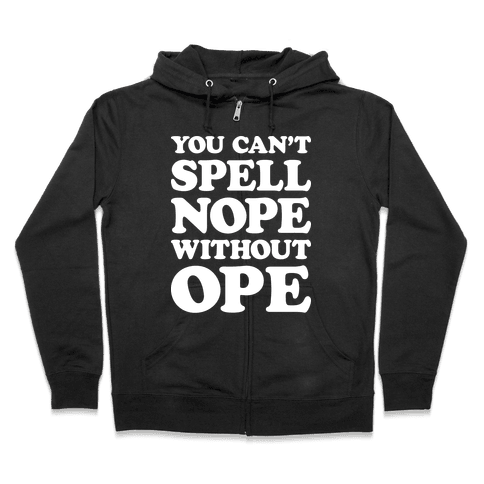 You Can't Spell Nope Without Ope Zip Hoodie