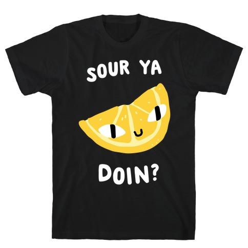 Sour Ya Doin? T-Shirt