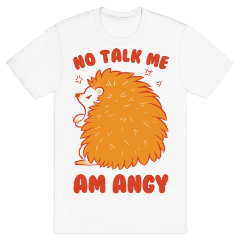 No Talk Me Am Angy Hedgehog T-Shirt
