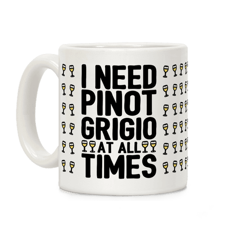 I Need Pinot Grigio At All Times Coffee Mug
