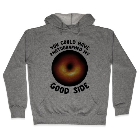you could have photographed my good side Hooded Sweatshirt