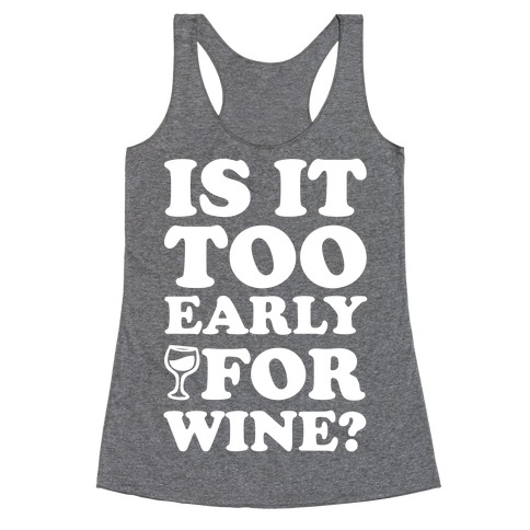 Is It Too Early For Wine? Racerback Tank Top