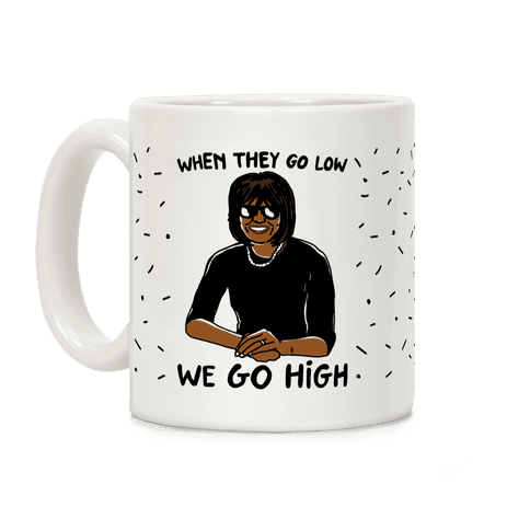 When They Go Low We Go High Coffee Mug