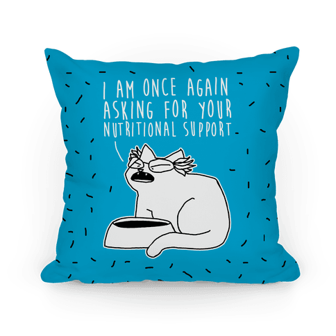I Am Once Again Asking For Your Nutritional Support Pillow