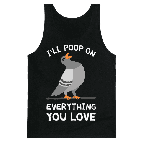 I'll Poop On Everything You Love Tank Top