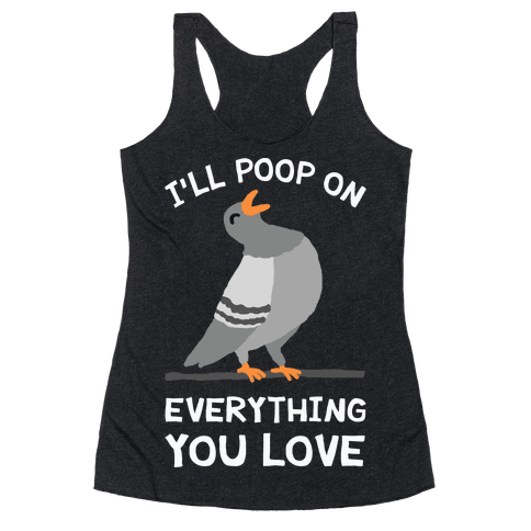 I'll Poop On Everything You Love Racerback Tank Top