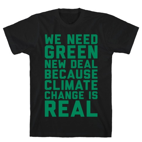 We Need Green New Deal Because Climate Change Is Real White Print T-Shirt