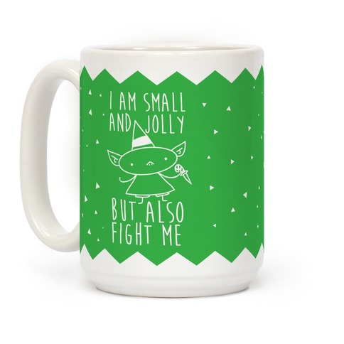 I Am Small and Jolly But Also Fight Me Coffee Mug