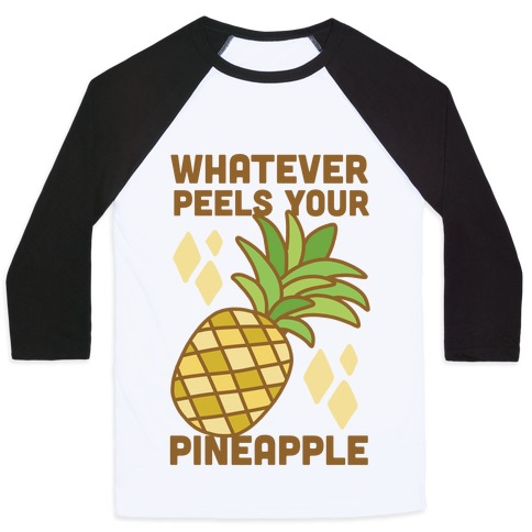 Whatever Peels Your Pineapple  Baseball Tee