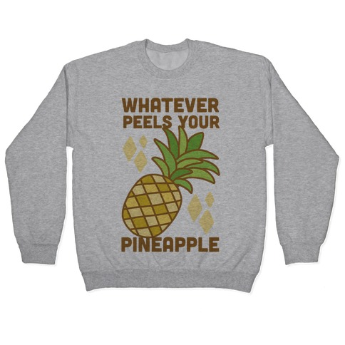Whatever Peels Your Pineapple Pullover