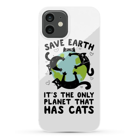 Save Earth, It's the only planet that has cats! Phone Case