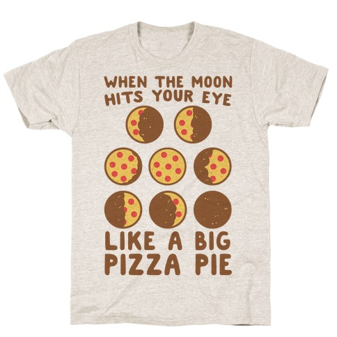 When the Moon Hits Your Eye - Pizza Moon T-Shirt