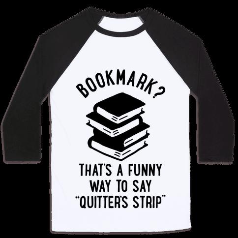 Bookmark? Quitter's Strip Baseball Tee
