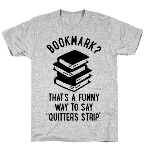 Bookmark? Quitter's Strip Mens T-Shirt