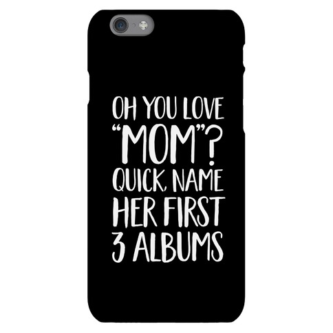 "Oh You Love ""Mom""? Phone Case"