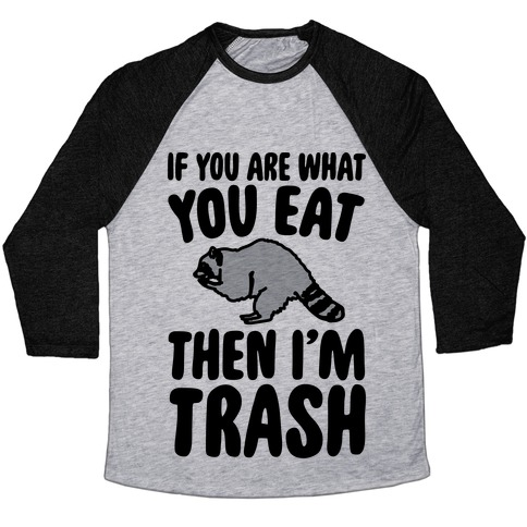 If You Are What You Eat Then I'm Trash Baseball Tee
