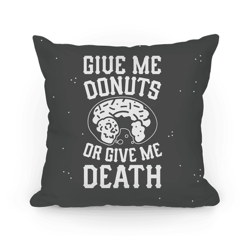 Give Me Donuts Or Give Me Death Pillow