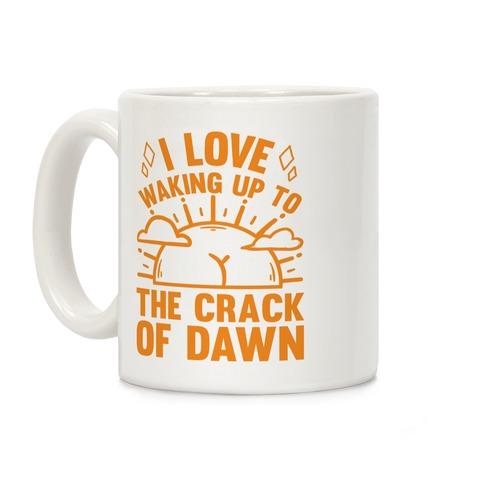 I Love Waking Up To The Crack Of Dawn Coffee Mug