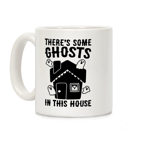 There's Some Ghosts In This House Parody Coffee Mug