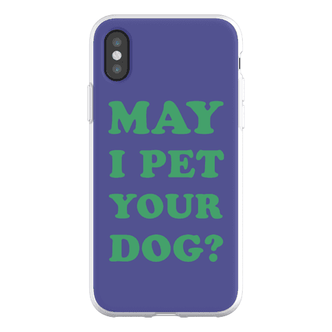 May I Pet Your Dog Phone Flexi-Case