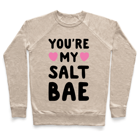 You're My Salt Bae  Pullover