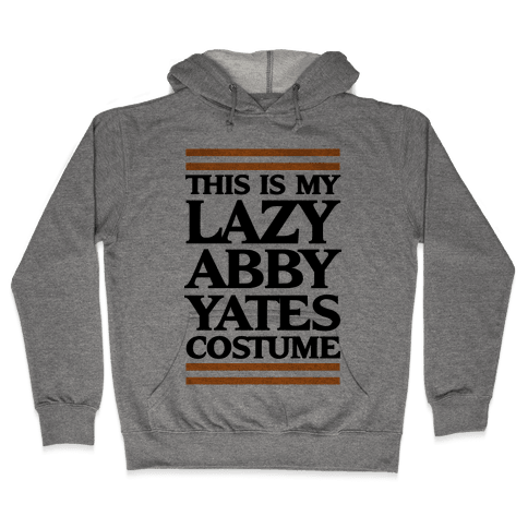 This Is My lazy Abby Yates Costume Hooded Sweatshirt