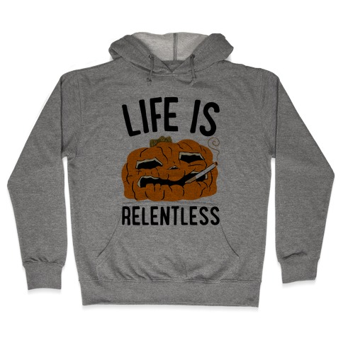 Life Is Relentless Pumpkin Hooded Sweatshirt
