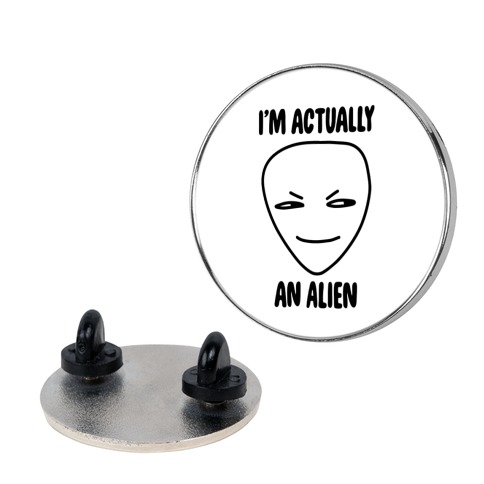 I'm Actually an Alien Pin