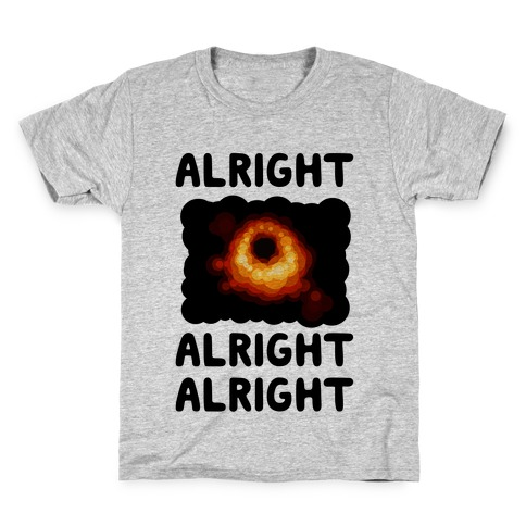 Alright, Alright, Alright (McConaughey Black Hole) Kids T-Shirt