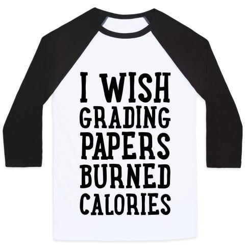 I Wish Grading Papers Burned Calories Baseball Tee