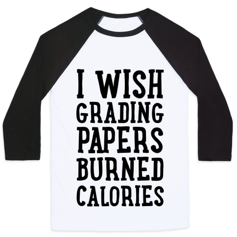 I Wish Grading Papers Burned Calories Baseball Tee