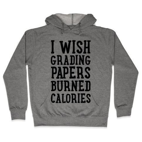 I Wish Grading Papers Burned Calories Hooded Sweatshirt
