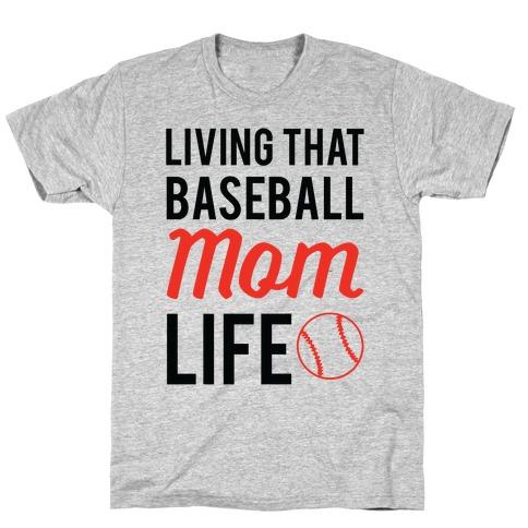 Living That Baseball Mom Life T-Shirt