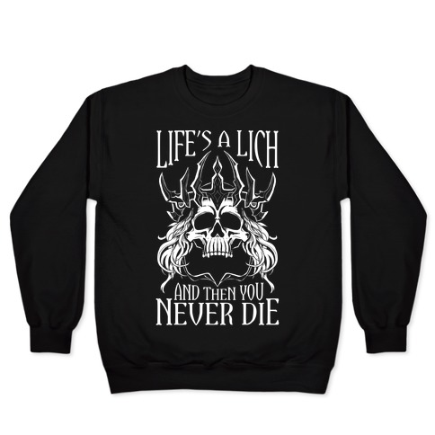 Life's a Lich, And Then You Never Die Pullover