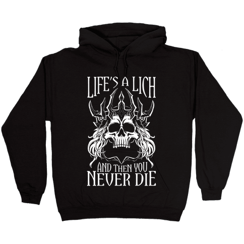 Life's a Lich, And Then You Never Die Hooded Sweatshirt