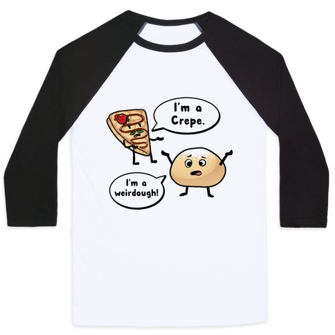 I'm a Crepe, I'm a Weirdough (creep food parody) Baseball Tee