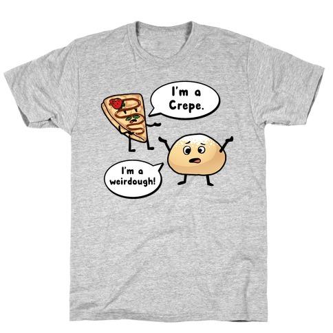 I'm a Crepe, I'm a Weirdough (creep food parody) T-Shirt