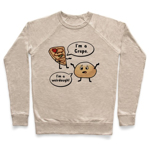 I'm a Crepe, I'm a Weirdough (creep food parody) Pullover